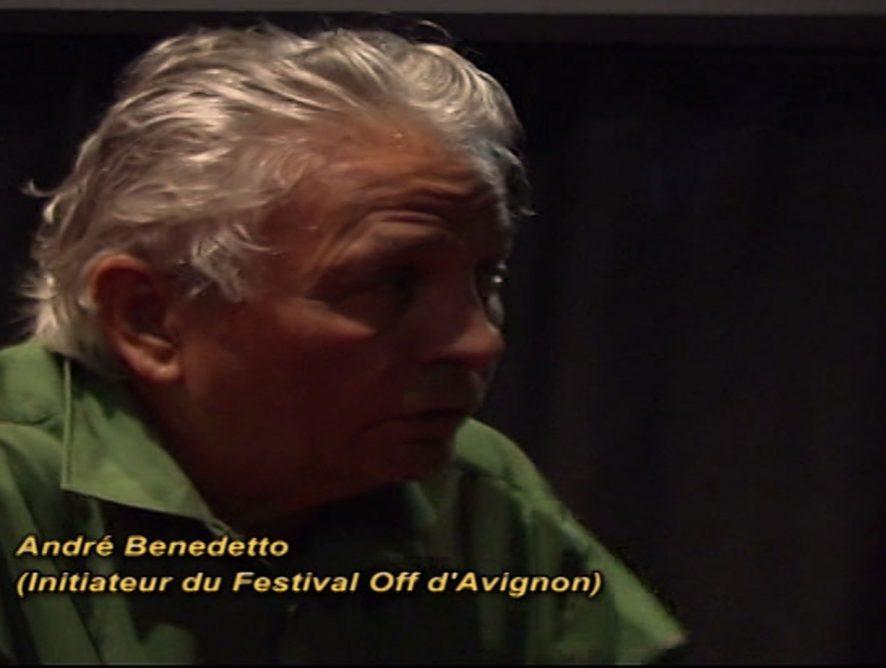 Le festival Off d'Avignon - André Benedetto la voix du Off •